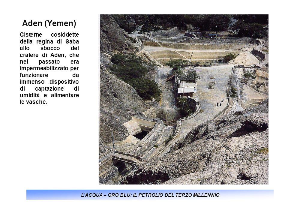 LACQUA – ORO BLU: IL PETROLIO DEL TERZO MILLENNIO Aden (Yemen) Cisterne cosiddette della regina di Saba allo sbocco del cratere di Aden, che nel passa
