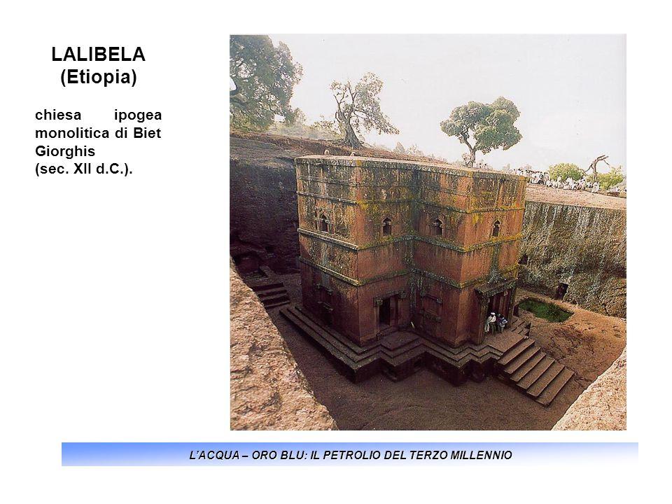 LACQUA – ORO BLU: IL PETROLIO DEL TERZO MILLENNIO LALIBELA (Etiopia) chiesa ipogea monolitica di Biet Giorghis (sec. XII d.C.).