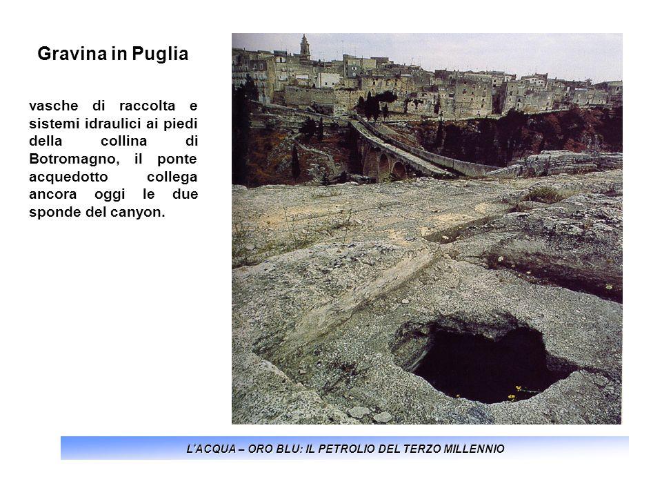 LACQUA – ORO BLU: IL PETROLIO DEL TERZO MILLENNIO Gravina in Puglia vasche di raccolta e sistemi idraulici ai piedi della collina di Botromagno, il po