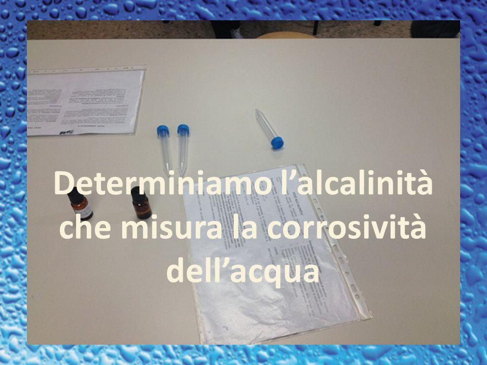 Determiniamo lalcalinità che misura la corrosività dellacqua