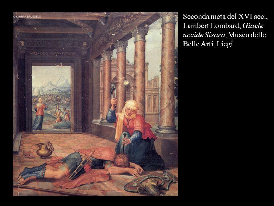 Seconda metà del XVI sec., Lambert Lombard, Giaele uccide Sisara, Museo delle Belle Arti, Liegi