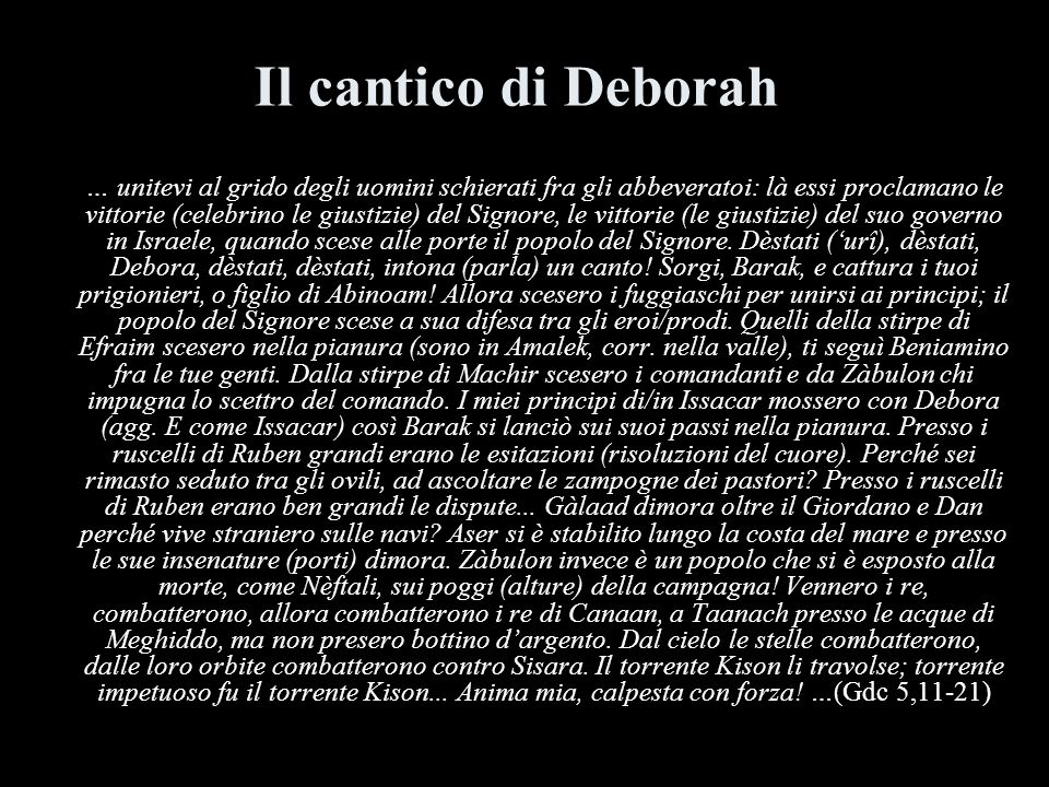 Il cantico di Deborah … unitevi al grido degli uomini schierati fra gli abbeveratoi: là essi proclamano le vittorie (celebrino le giustizie) del Signo