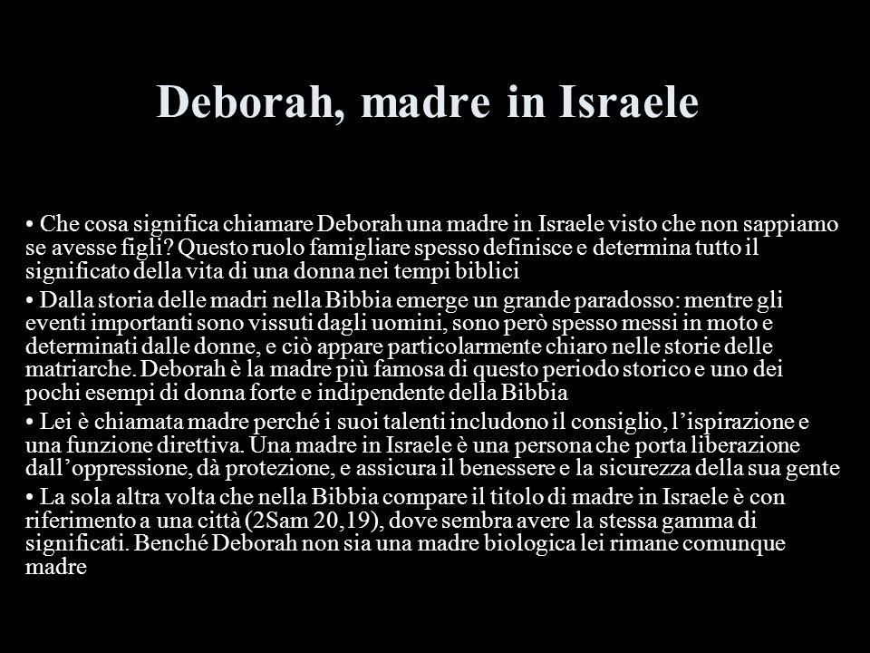 Deborah, madre in Israele Che cosa significa chiamare Deborah una madre in Israele visto che non sappiamo se avesse figli? Questo ruolo famigliare spe