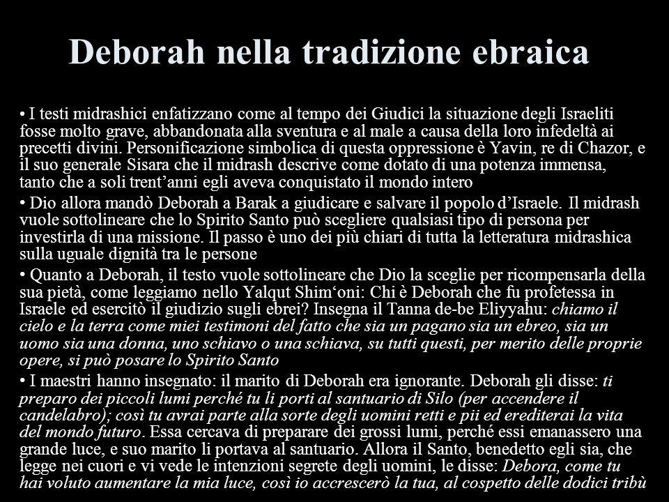 Deborah nella tradizione ebraica I testi midrashici enfatizzano come al tempo dei Giudici la situazione degli Israeliti fosse molto grave, abbandonata