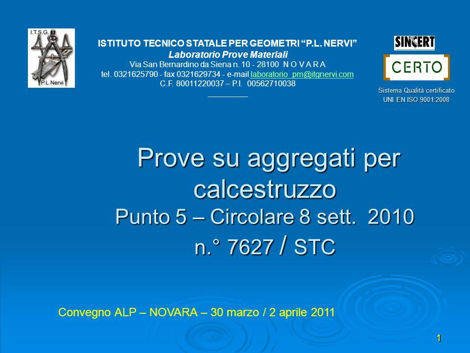I.T.S. per geom. P.L.NERVI - Laboratorio Prove Materiali - NOVARA 1 Prove su aggregati per calcestruzzo Punto 5 – Circolare 8 sett. 2010 n.° 7627 / ST