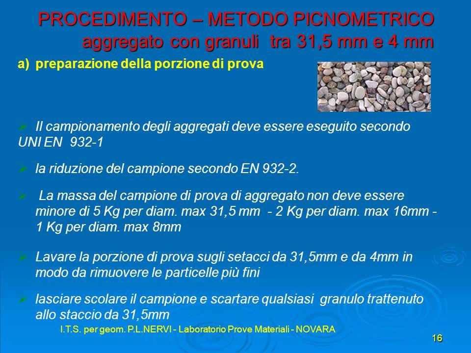 I.T.S. per geom. P.L.NERVI - Laboratorio Prove Materiali - NOVARA 16 I.T.S. per geom. P.L.NERVI - Laboratorio Prove Materiali - NOVARA PROCEDIMENTO –