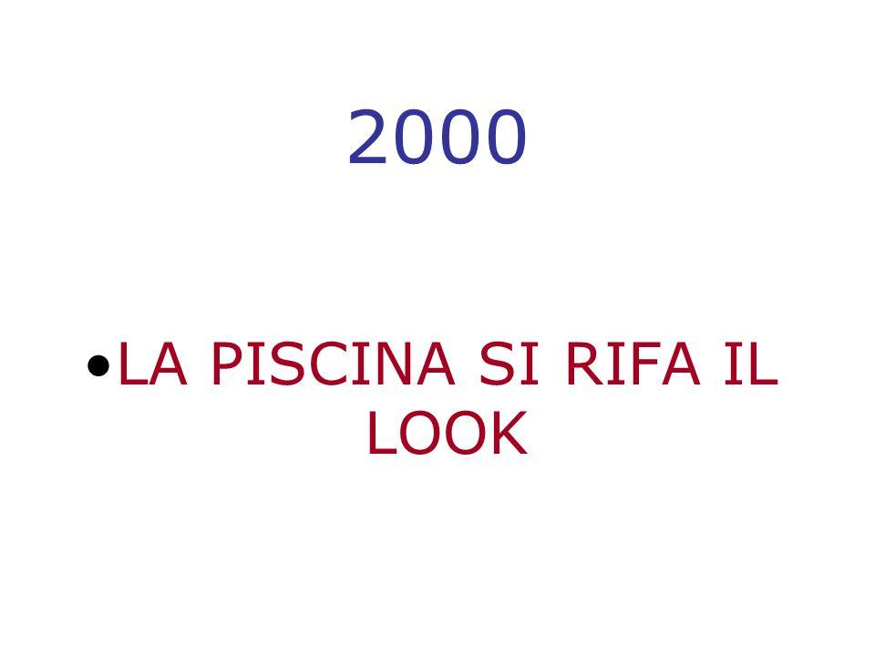 2000 LA PISCINA SI RIFA IL LOOK
