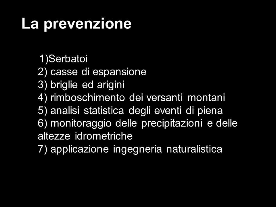 La prevenzione 1)Serbatoi 2) casse di espansione 3) briglie ed arigini 4) rimboschimento dei versanti montani 5) analisi statistica degli eventi di pi