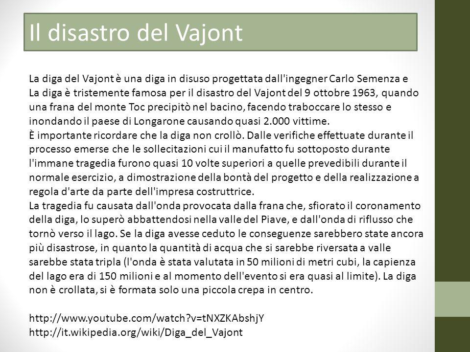 La diga del Vajont è una diga in disuso progettata dall'ingegner Carlo Semenza e La diga è tristemente famosa per il disastro del Vajont del 9 ottobre