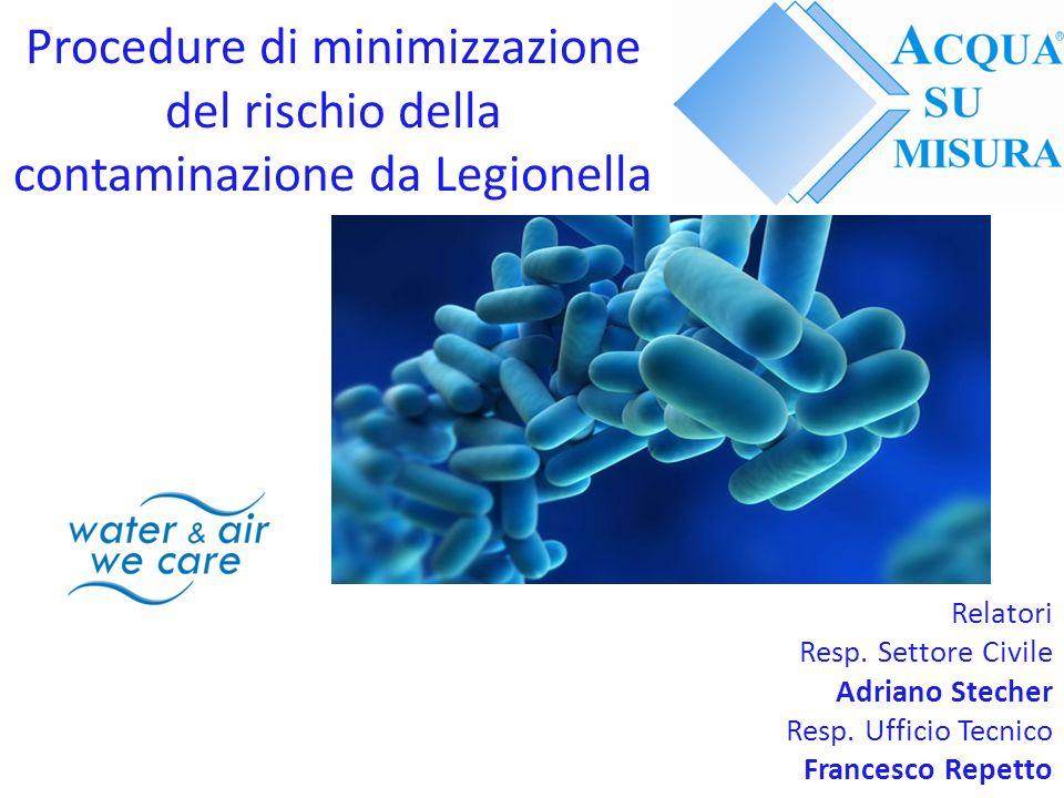 Procedure di minimizzazione del rischio della contaminazione da Legionella Relatori Resp.