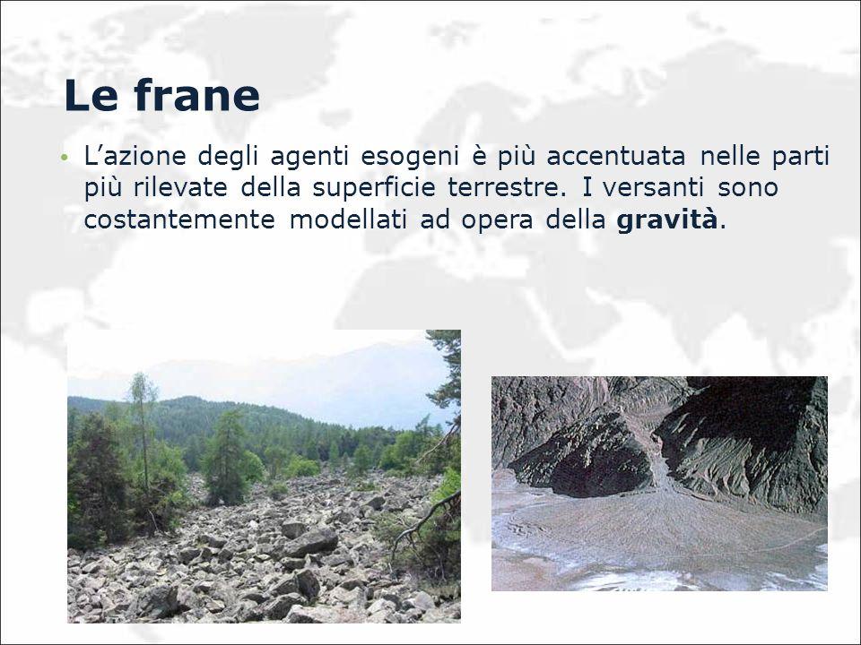 Le frane Lazione degli agenti esogeni è più accentuata nelle parti più rilevate della superficie terrestre. I versanti sono costantemente modellati ad