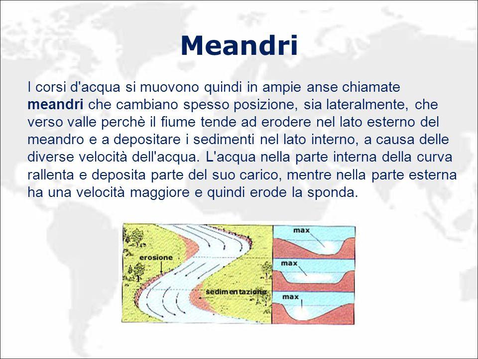 Meandri I corsi d'acqua si muovono quindi in ampie anse chiamate meandri che cambiano spesso posizione, sia lateralmente, che verso valle perchè il fi