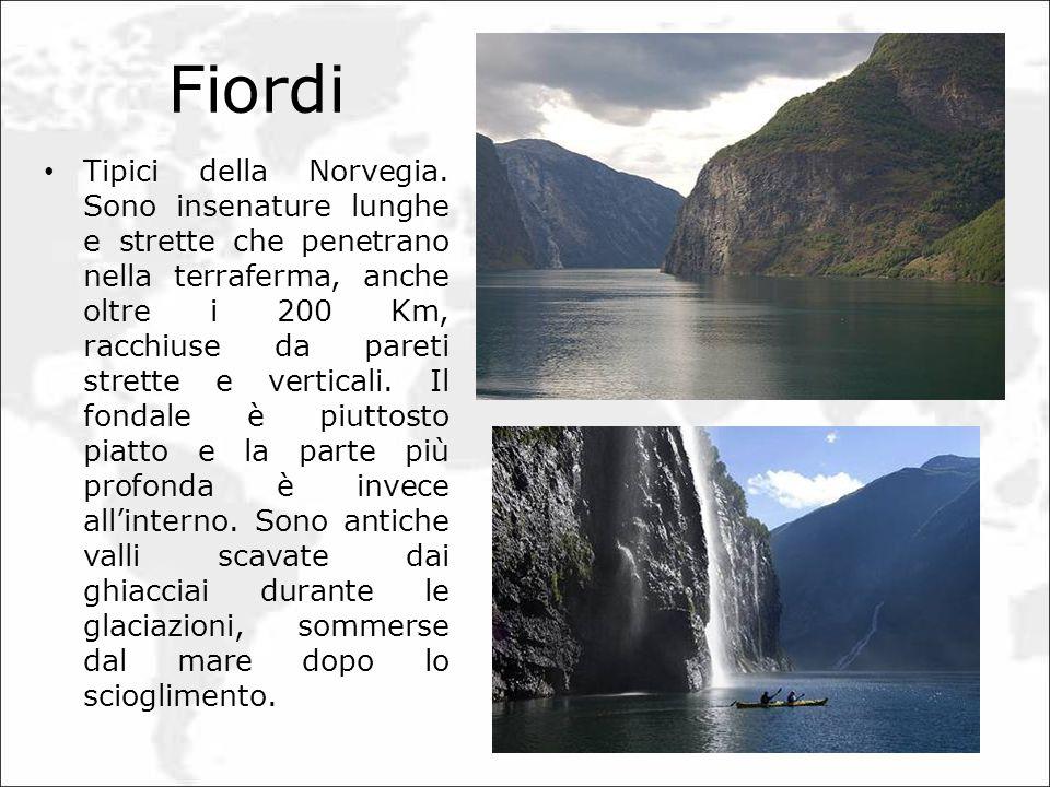 Fiordi Tipici della Norvegia. Sono insenature lunghe e strette che penetrano nella terraferma, anche oltre i 200 Km, racchiuse da pareti strette e ver