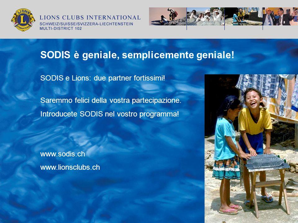 SODIS è geniale, semplicemente geniale! SODIS e Lions: due partner fortissimi! Saremmo felici della vostra partecipazione. Introducete SODIS nel vostr