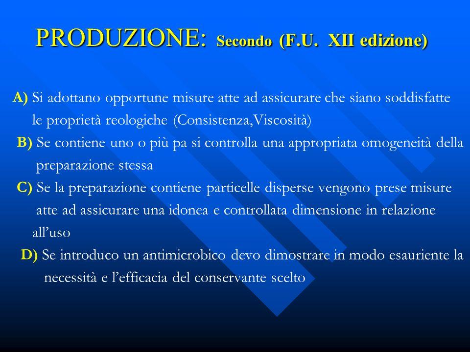 PRODUZIONE: Secondo (F.U. XII edizione) A) Si adottano opportune misure atte ad assicurare che siano soddisfatte le proprietà reologiche (Consistenza,
