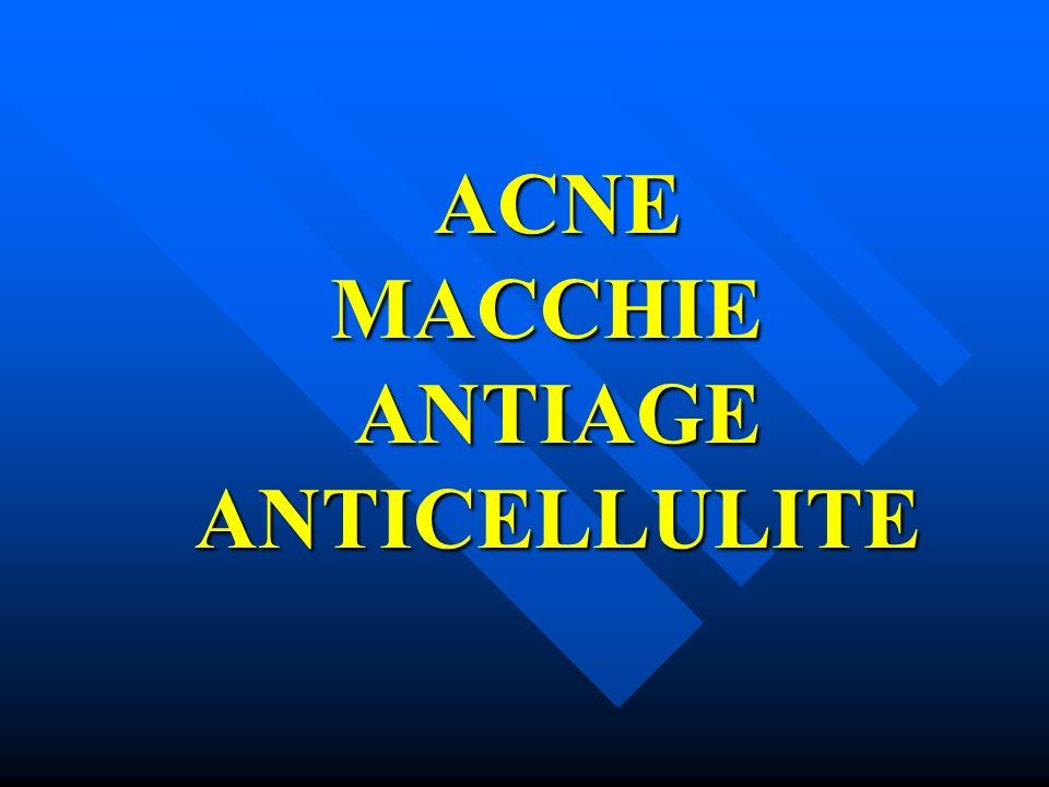 ACNE MACCHIE ANTIAGE ANTICELLULITE ACNE MACCHIE ANTIAGE ANTICELLULITE