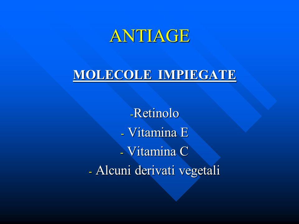 ANTIAGE MOLECOLE IMPIEGATE - Retinolo - Vitamina E - Vitamina C - Alcuni derivati vegetali