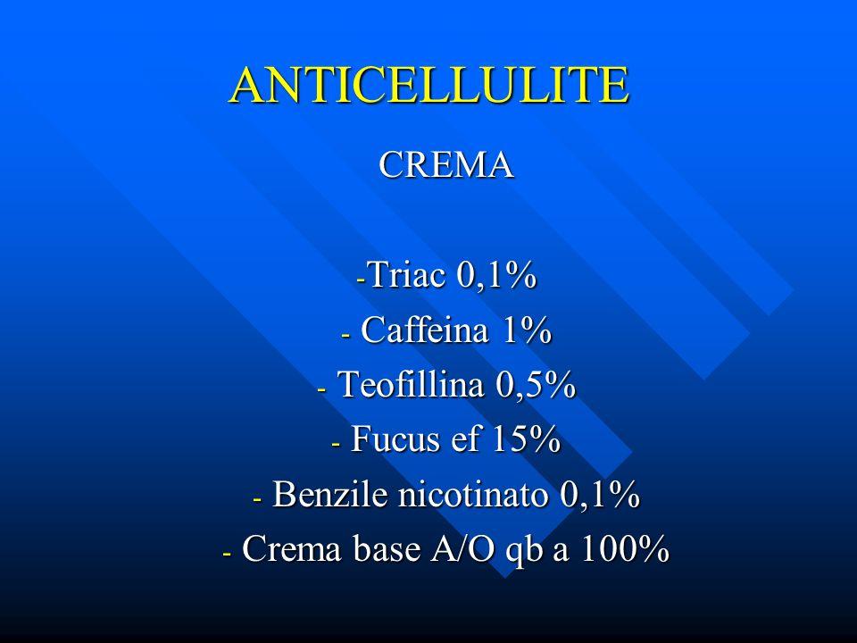 ANTICELLULITE CREMA - Triac 0,1% - Caffeina 1% - Teofillina 0,5% - Fucus ef 15% - Benzile nicotinato 0,1% - Crema base A/O qb a 100%