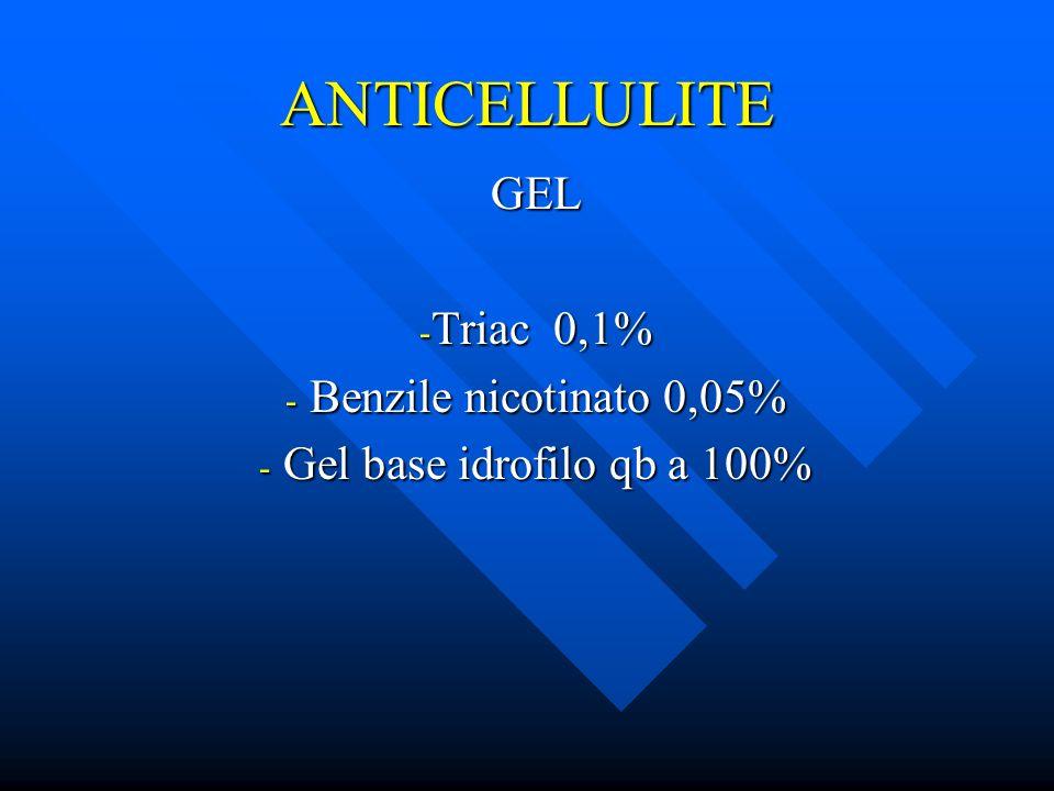 ANTICELLULITE GEL - Triac 0,1% - Benzile nicotinato 0,05% - Gel base idrofilo qb a 100%