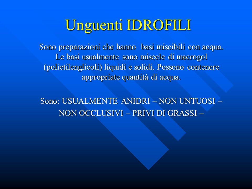 Unguenti IDROFILI Sono preparazioni che hanno basi miscibili con acqua. Le basi usualmente sono miscele di macrogol (polietilenglicoli) liquidi e soli