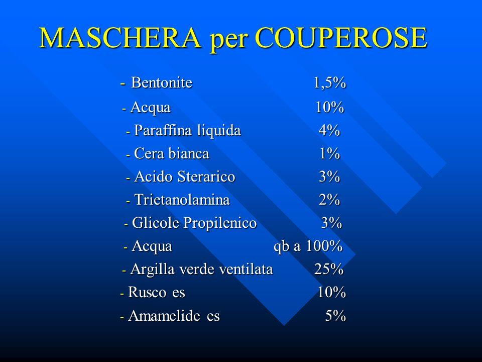 MASCHERA per COUPEROSE - Bentonite1,5% - Acqua10% - Paraffina liquida 4% - Cera bianca 1% - Acido Sterarico 3% - Trietanolamina2% - Glicole Propilenic
