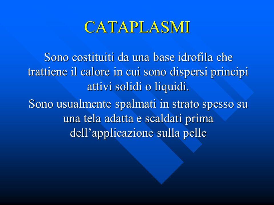 CATAPLASMI Sono costituiti da una base idrofila che trattiene il calore in cui sono dispersi principi attivi solidi o liquidi. Sono usualmente spalmat