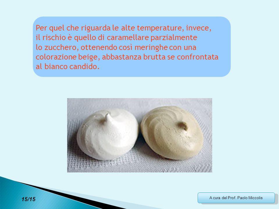 A cura del Prof. Paolo Miccolis Per quel che riguarda le alte temperature, invece, il rischio è quello di caramellare parzialmente lo zucchero, ottene