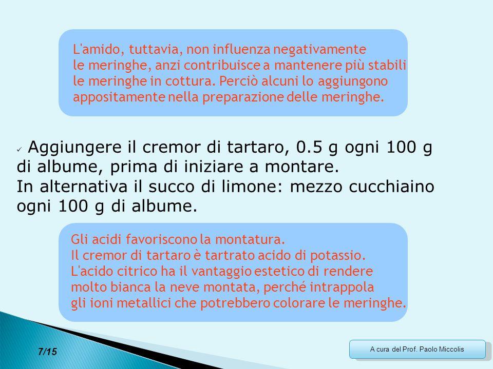 A cura del Prof. Paolo Miccolis L'amido, tuttavia, non influenza negativamente le meringhe, anzi contribuisce a mantenere più stabili le meringhe in c