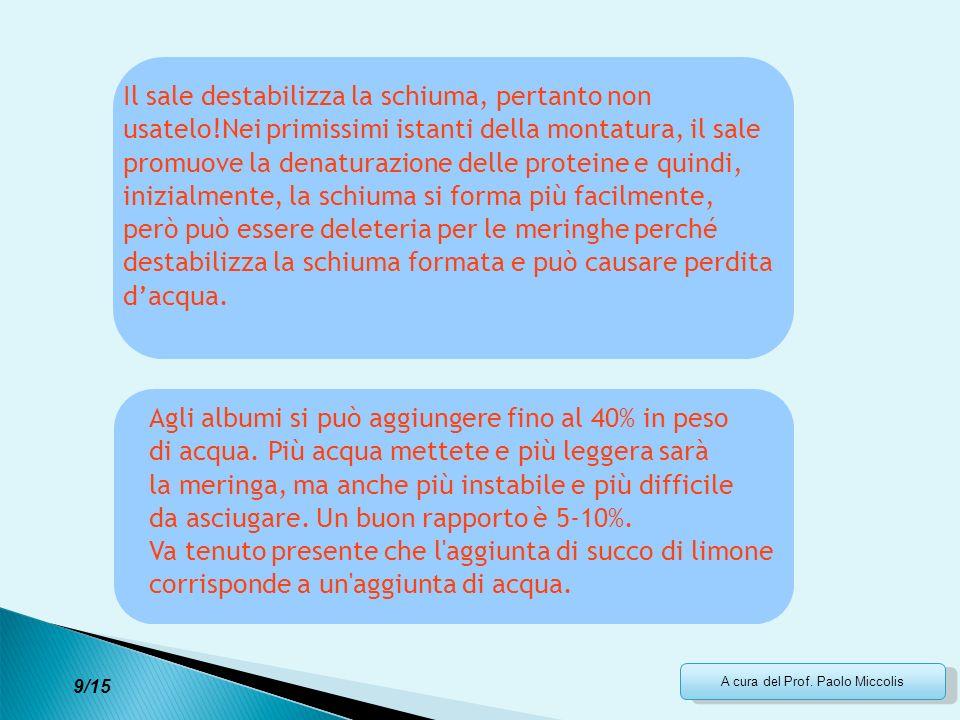 A cura del Prof. Paolo Miccolis Il sale destabilizza la schiuma, pertanto non usatelo!Nei primissimi istanti della montatura, il sale promuove la dena