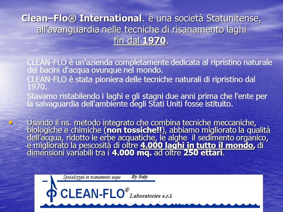 Clean–Flo® International. è una società Statunitense, allavanguardia nelle tecniche di risanamento laghi fin dal 1970. CLEAN-FLO è un'azienda completa