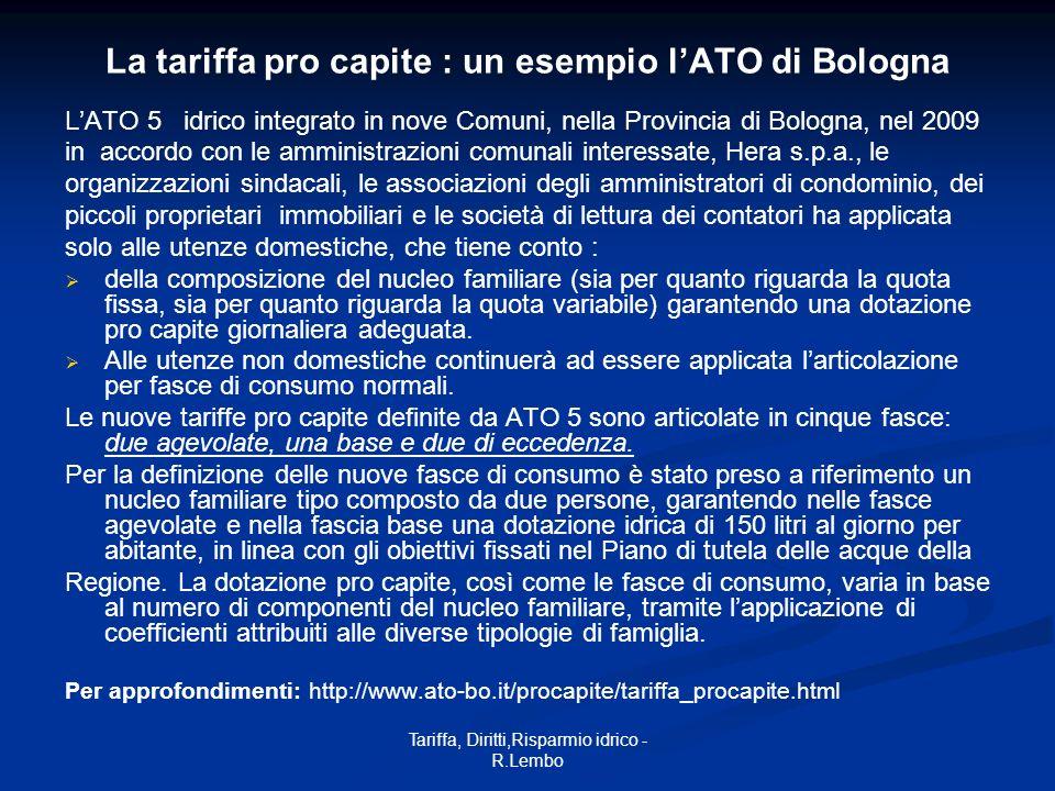 Tariffa, Diritti,Risparmio idrico - R.Lembo La tariffa pro capite : un esempio lATO di Bologna LATO 5 idrico integrato in nove Comuni, nella Provincia