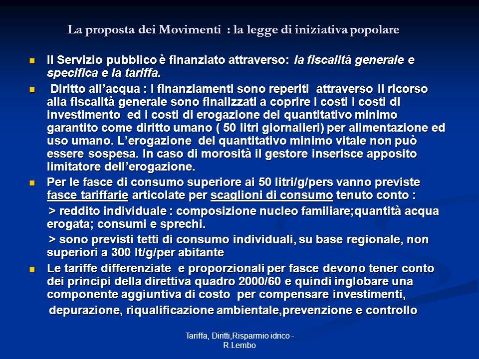 Tariffa, Diritti,Risparmio idrico - R.Lembo La proposta dei Movimenti : la legge di iniziativa popolare Il Servizio pubblico è finanziato attraverso: