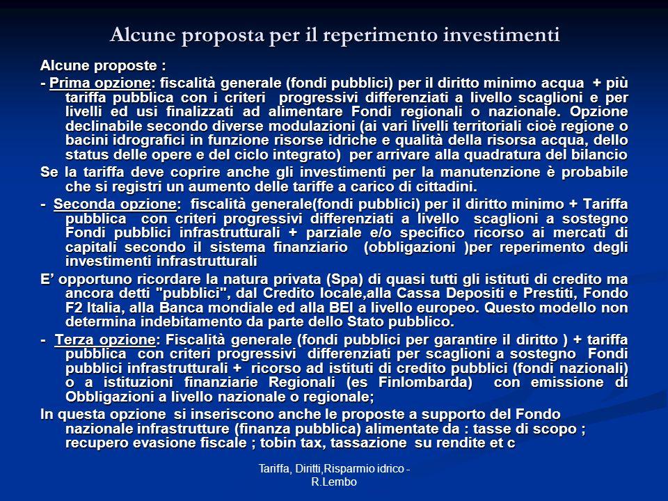Tariffa, Diritti,Risparmio idrico - R.Lembo Alcune proposta per il reperimento investimenti Alcune proposte : - Prima opzione: fiscalità generale (fon