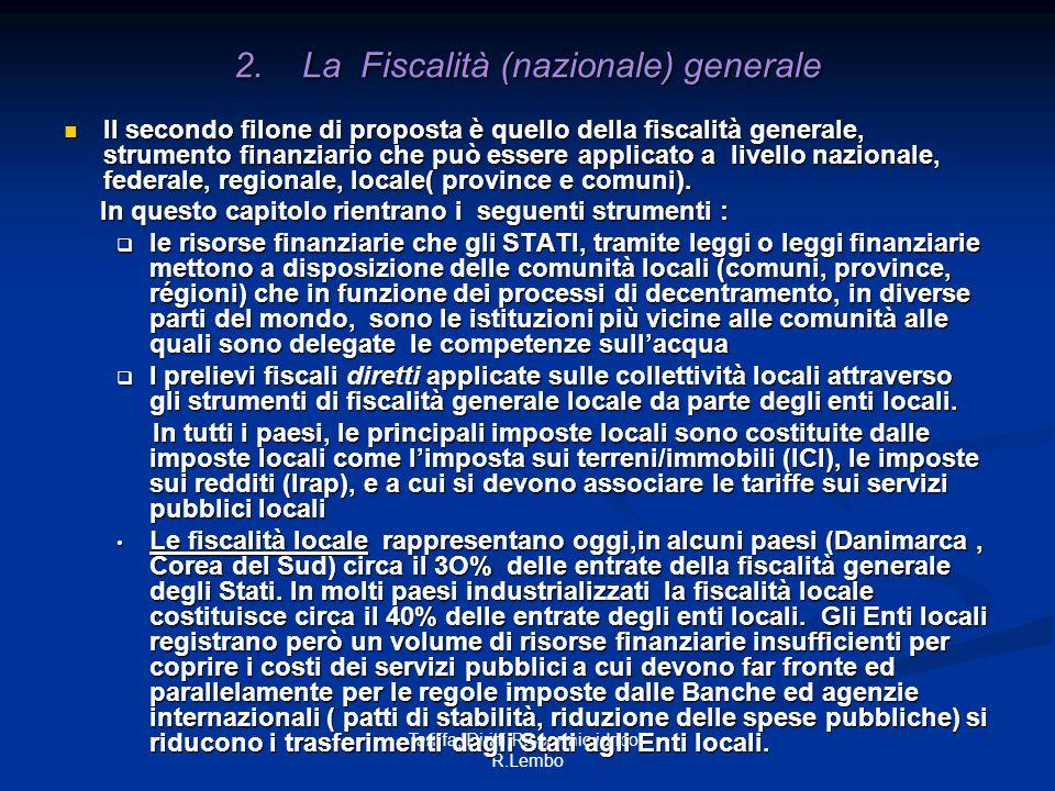 Tariffa, Diritti,Risparmio idrico - R.Lembo 2. La Fiscalità (nazionale) generale Il secondo filone di proposta è quello della fiscalità generale, stru