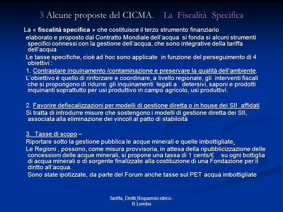 Tariffa, Diritti,Risparmio idrico - R.Lembo 3 Alcune proposte del CICMA. La Fiscalità Specifica La « fiscalità specifica » che costituisce il terzo st