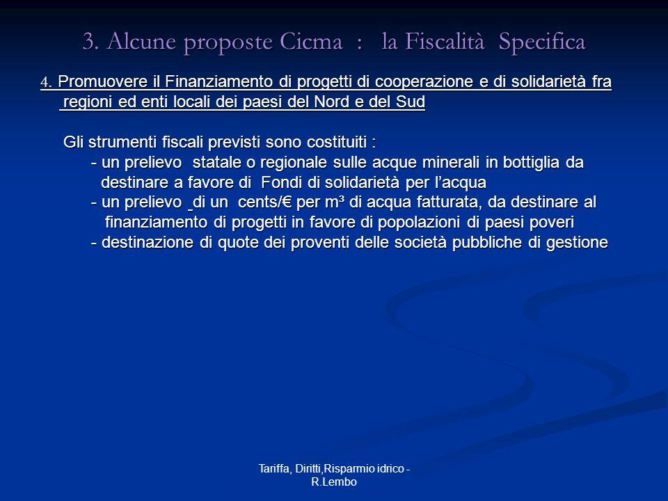 Tariffa, Diritti,Risparmio idrico - R.Lembo 3. Alcune proposte Cicma : la Fiscalità Specifica 4. Promuovere il Finanziamento di progetti di cooperazio