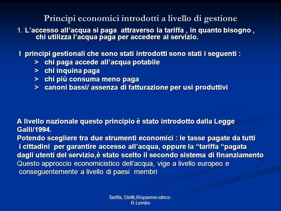 Tariffa, Diritti,Risparmio idrico - R.Lembo Principi economici introdotti a livello di gestione 1. Laccesso allacqua si paga attraverso la tariffa, in