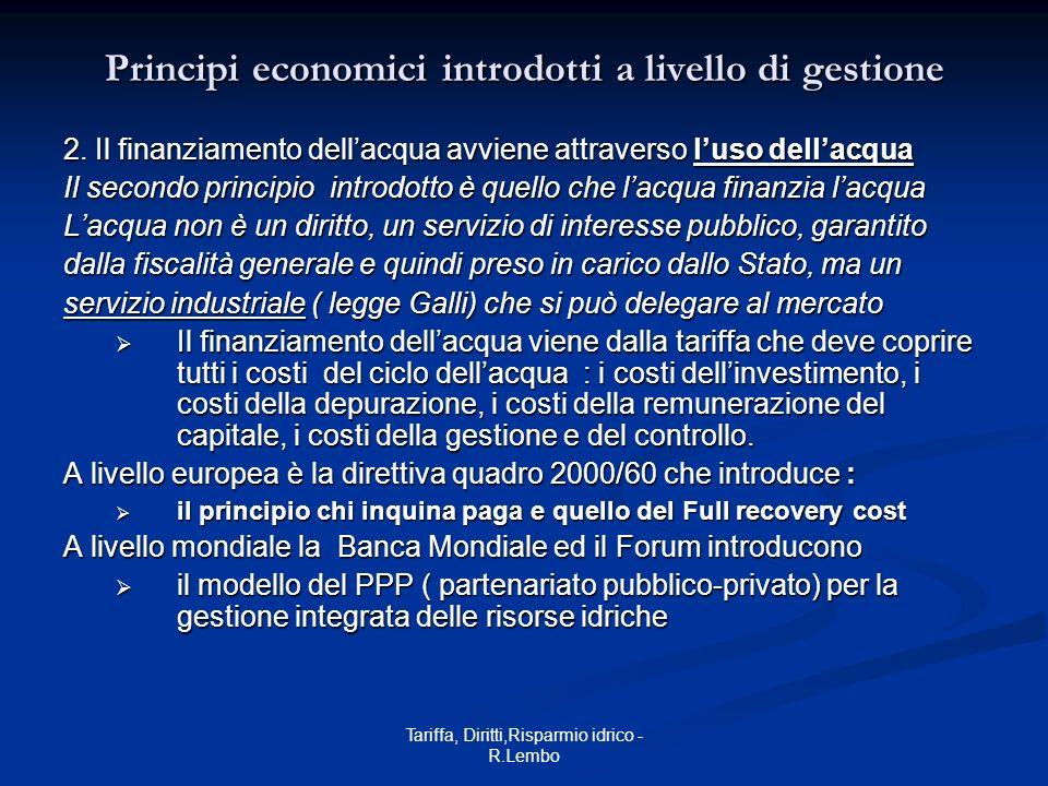Tariffa, Diritti,Risparmio idrico - R.Lembo Principi economici introdotti a livello di gestione 2. Il finanziamento dellacqua avviene attraverso luso