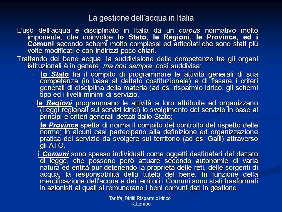 Tariffa, Diritti,Risparmio idrico - R.Lembo La gestione dellacqua in Italia Luso dellacqua è disciplinato in Italia da un corpus normativo molto impon
