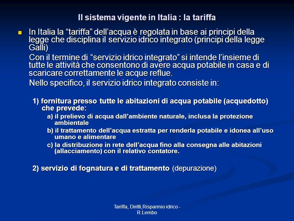Tariffa, Diritti,Risparmio idrico - R.Lembo Il sistema vigente in Italia : la tariffa In Italia la tariffa dellacqua è regolata in base ai principi de