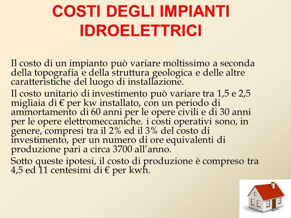 COSTI DEGLI IMPIANTI IDROELETTRICI Il costo di un impianto può variare moltissimo a seconda della topografia e della struttura geologica e delle altre