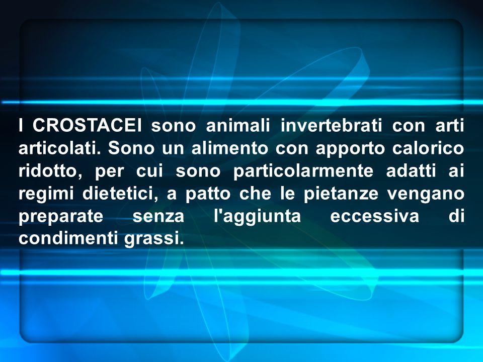 I CROSTACEI sono animali invertebrati con arti articolati. Sono un alimento con apporto calorico ridotto, per cui sono particolarmente adatti ai regim