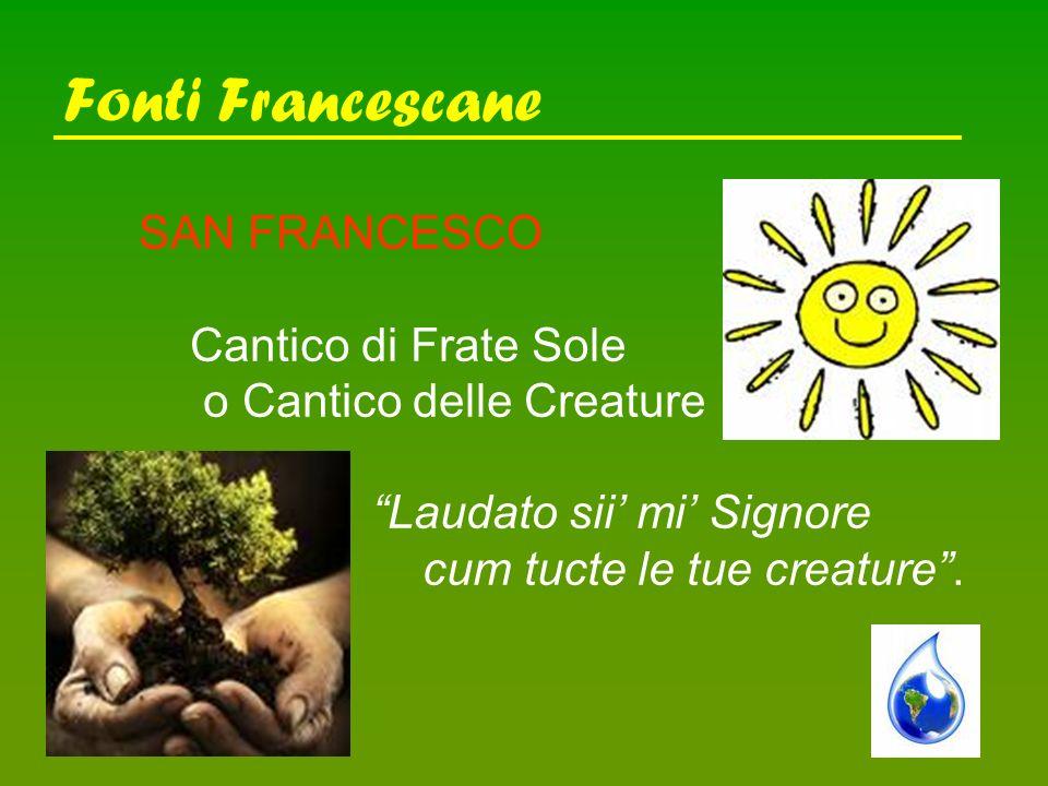 Fonti Francescane SAN FRANCESCO Cantico di Frate Sole o Cantico delle Creature Laudato sii mi Signore cum tucte le tue creature.