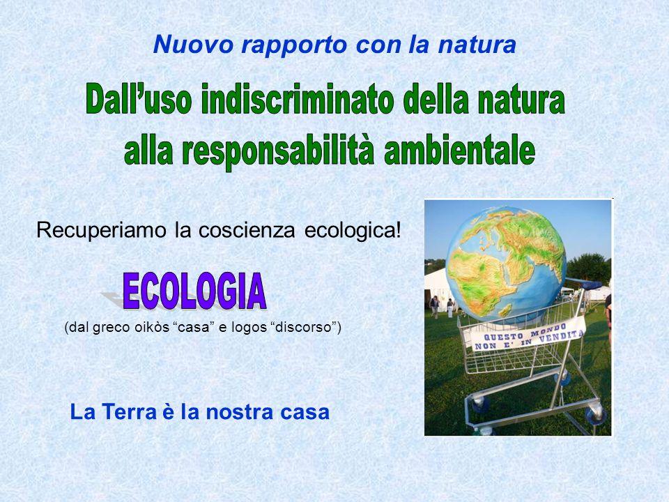 La Terra è la nostra casa Nuovo rapporto con la natura Recuperiamo la coscienza ecologica.