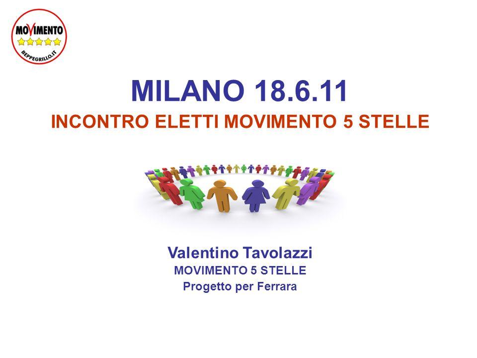 MILANO 18.6.11 INCONTRO ELETTI MOVIMENTO 5 STELLE Valentino Tavolazzi MOVIMENTO 5 STELLE Progetto per Ferrara