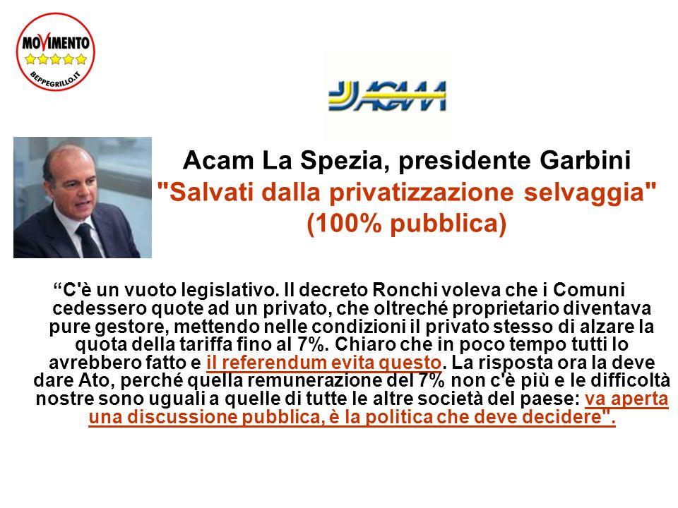 Acam La Spezia, presidente Garbini Salvati dalla privatizzazione selvaggia (100% pubblica) C è un vuoto legislativo.