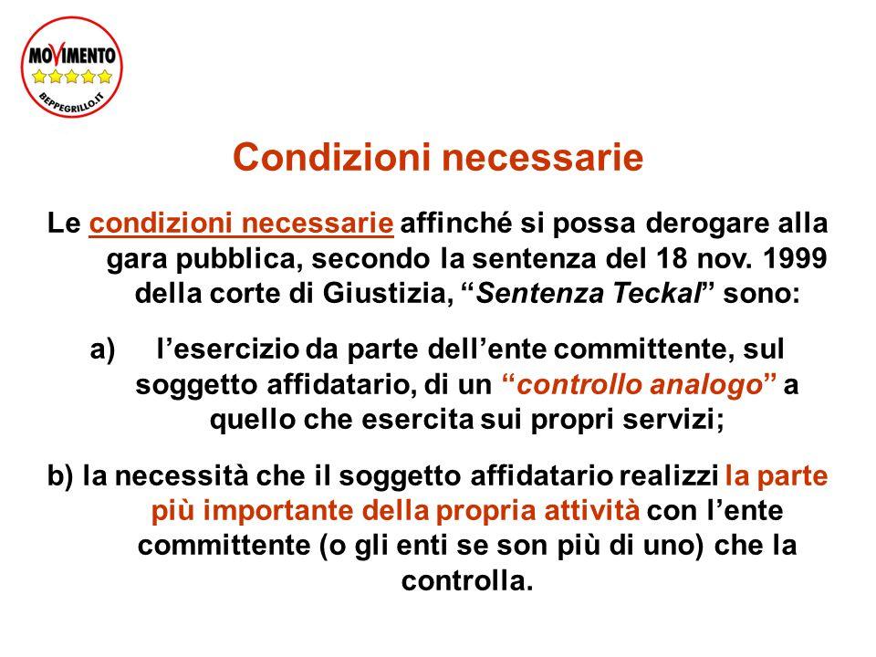 Condizioni necessarie Le condizioni necessarie affinché si possa derogare alla gara pubblica, secondo la sentenza del 18 nov.
