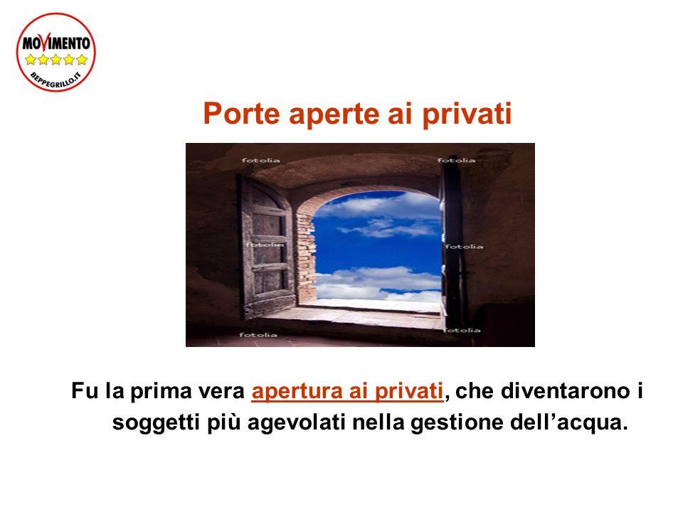 Porte aperte ai privati Fu la prima vera apertura ai privati, che diventarono i soggetti più agevolati nella gestione dellacqua.