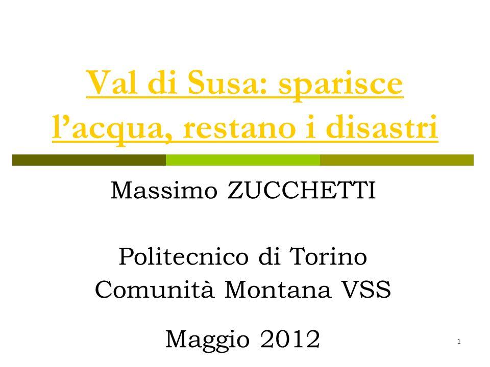 1 Val di Susa: sparisce lacqua, restano i disastri Massimo ZUCCHETTI Politecnico di Torino Comunità Montana VSS Maggio 2012