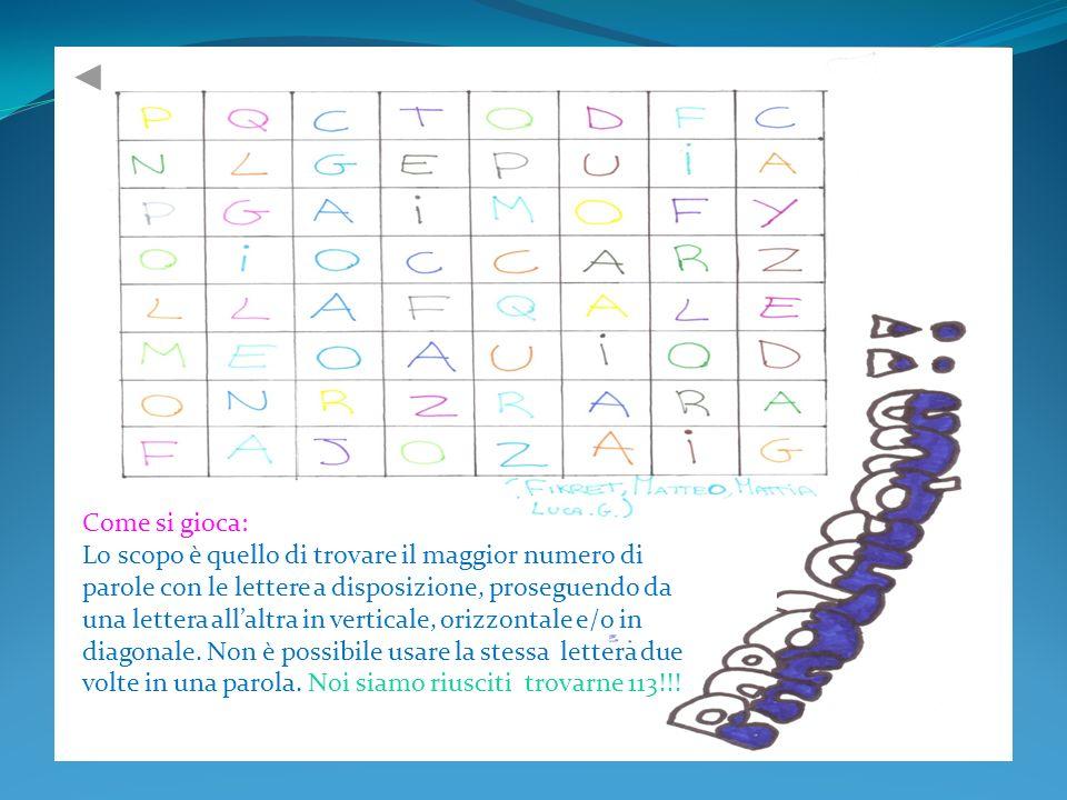 Come si gioca: Lo scopo è quello di trovare il maggior numero di parole con le lettere a disposizione, proseguendo da una lettera allaltra in vertical